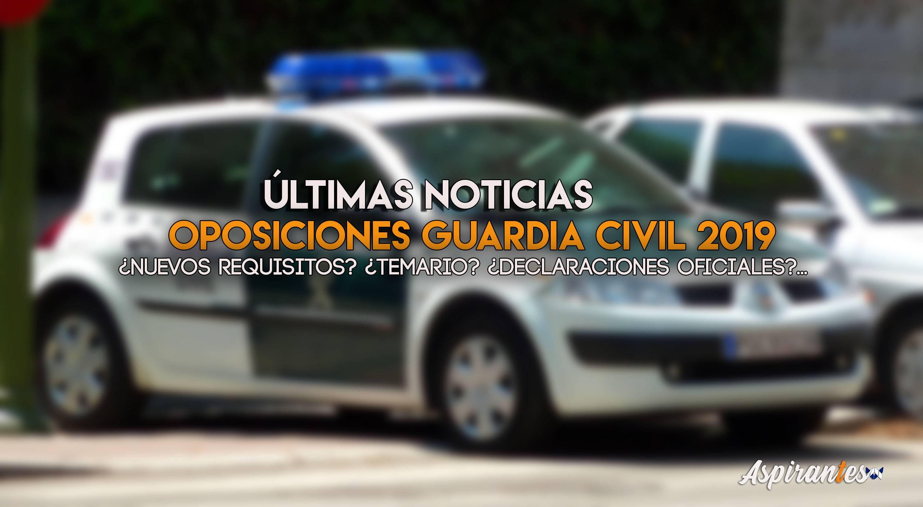 Últimas noticias para los interesados a opositar a Guardia Civil en 2019