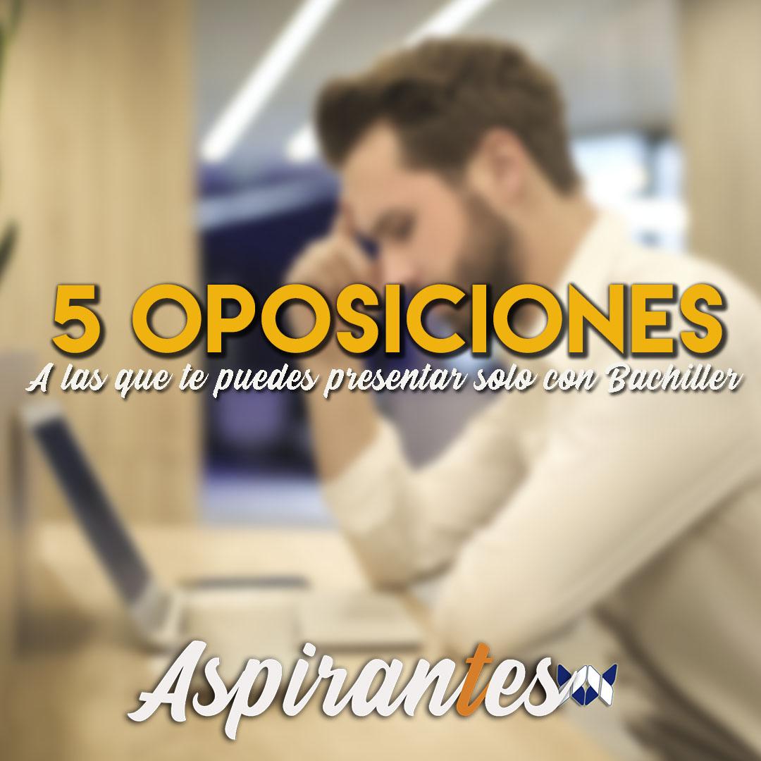 5 oposiciones a las que te puedes presentar con bachillerato